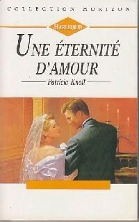 bibliopoche.com/thumb/Une_eternite_d_amour_de_Patricia_Knoll/200/0165899.jpg